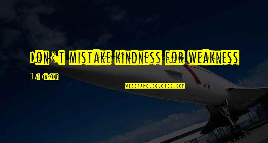 Weakness And Kindness Quotes By Al Capone: Don't mistake kindness for weakness