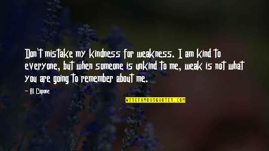 Weakness And Kindness Quotes By Al Capone: Don't mistake my kindness for weakness. I am