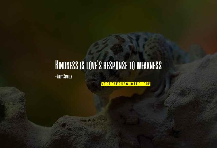 Weakness And Kindness Quotes By Andy Stanley: Kindness is love's response to weakness