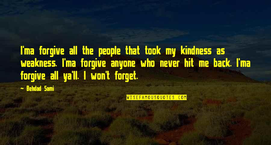 Weakness And Kindness Quotes By Behdad Sami: I'ma forgive all the people that took my