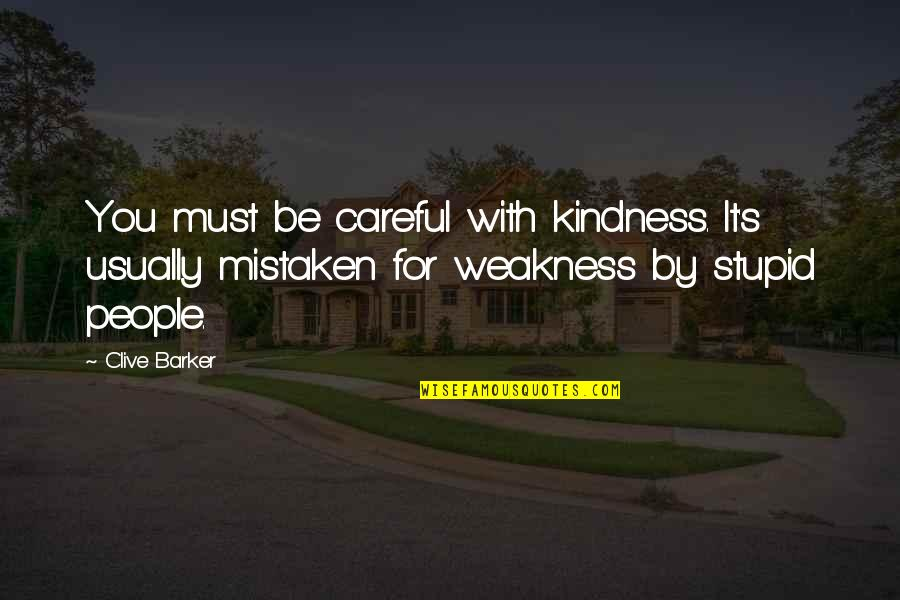 Weakness And Kindness Quotes By Clive Barker: You must be careful with kindness. It's usually