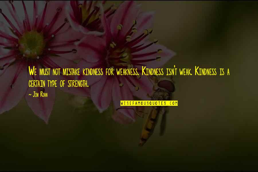 Weakness And Kindness Quotes By Jim Rohn: We must not mistake kindness for weakness. Kindness