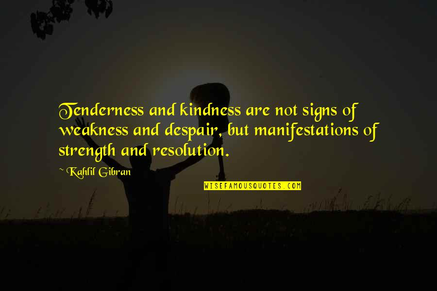 Weakness And Kindness Quotes By Kahlil Gibran: Tenderness and kindness are not signs of weakness