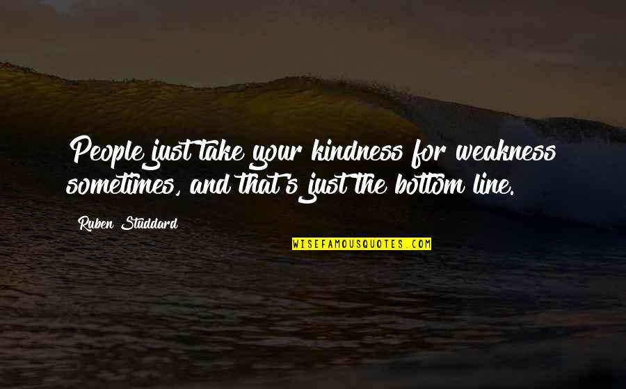 Weakness And Kindness Quotes By Ruben Studdard: People just take your kindness for weakness sometimes,