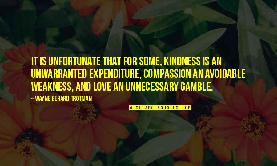 Weakness And Kindness Quotes By Wayne Gerard Trotman: It is unfortunate that for some, kindness is