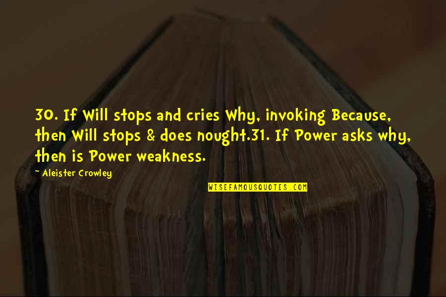 Weakness And Power Quotes By Aleister Crowley: 30. If Will stops and cries Why, invoking