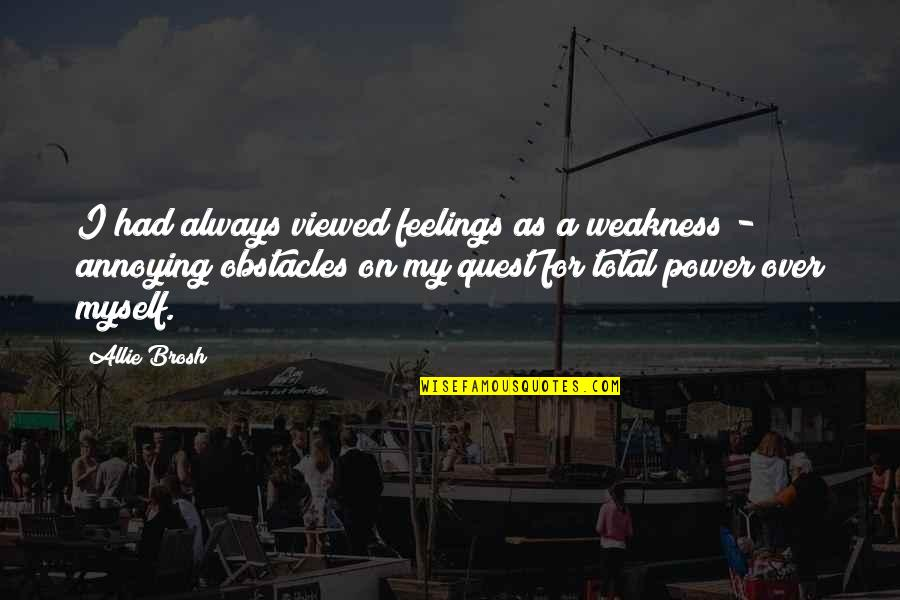 Weakness And Power Quotes By Allie Brosh: I had always viewed feelings as a weakness