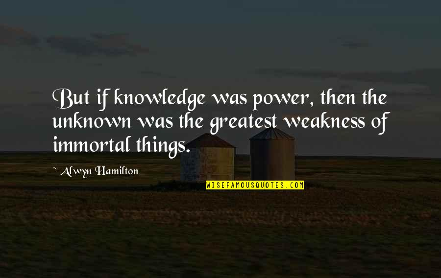 Weakness And Power Quotes By Alwyn Hamilton: But if knowledge was power, then the unknown