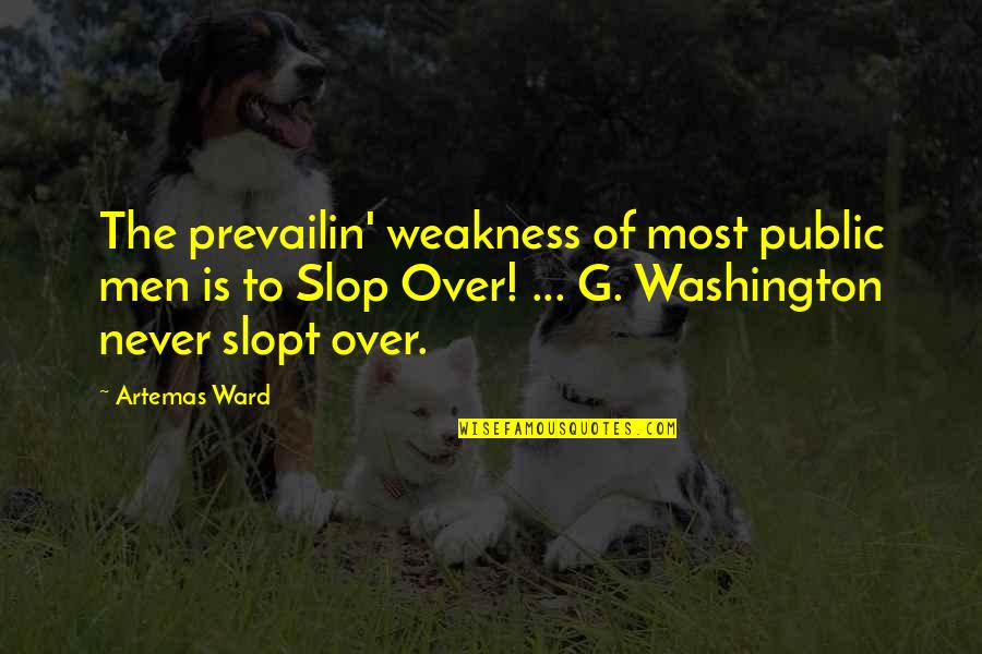 Weakness And Power Quotes By Artemas Ward: The prevailin' weakness of most public men is