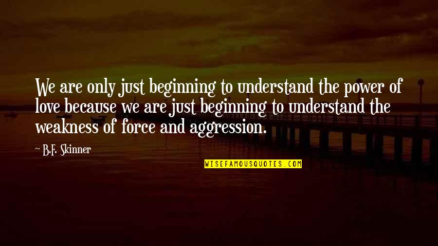 Weakness And Power Quotes By B.F. Skinner: We are only just beginning to understand the
