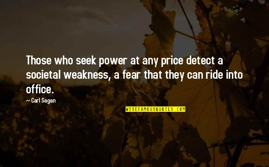 Weakness And Power Quotes By Carl Sagan: Those who seek power at any price detect