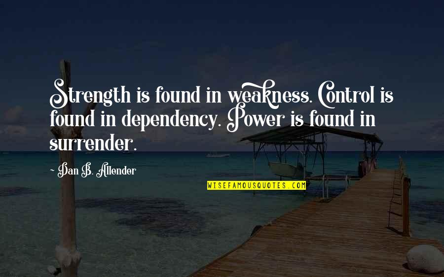 Weakness And Power Quotes By Dan B. Allender: Strength is found in weakness. Control is found