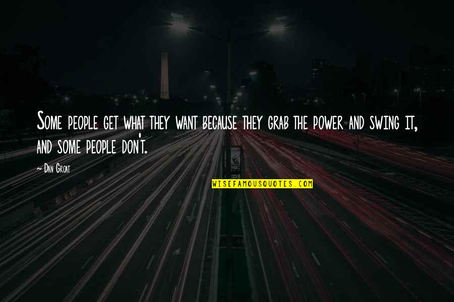 Weakness And Power Quotes By Dan Groat: Some people get what they want because they
