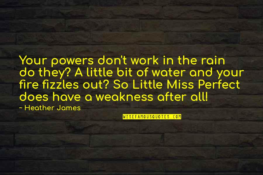 Weakness And Power Quotes By Heather James: Your powers don't work in the rain do