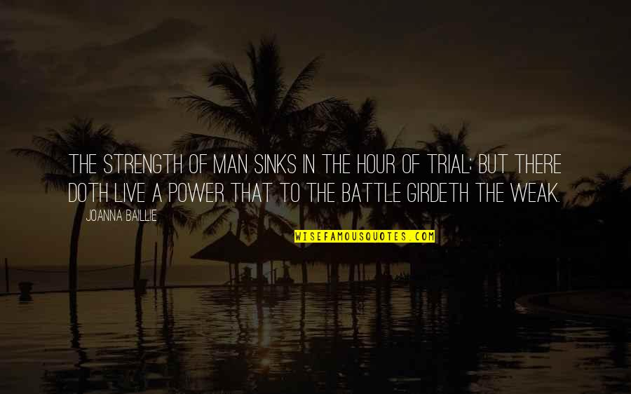 Weakness And Power Quotes By Joanna Baillie: The strength of man sinks in the hour