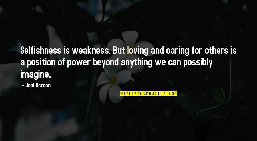 Weakness And Power Quotes By Joel Osteen: Selfishness is weakness. But loving and caring for