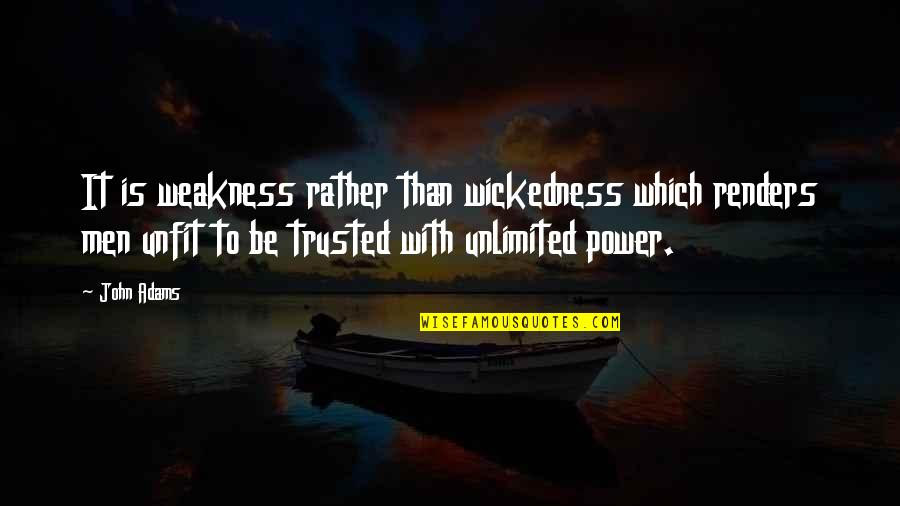Weakness And Power Quotes By John Adams: It is weakness rather than wickedness which renders