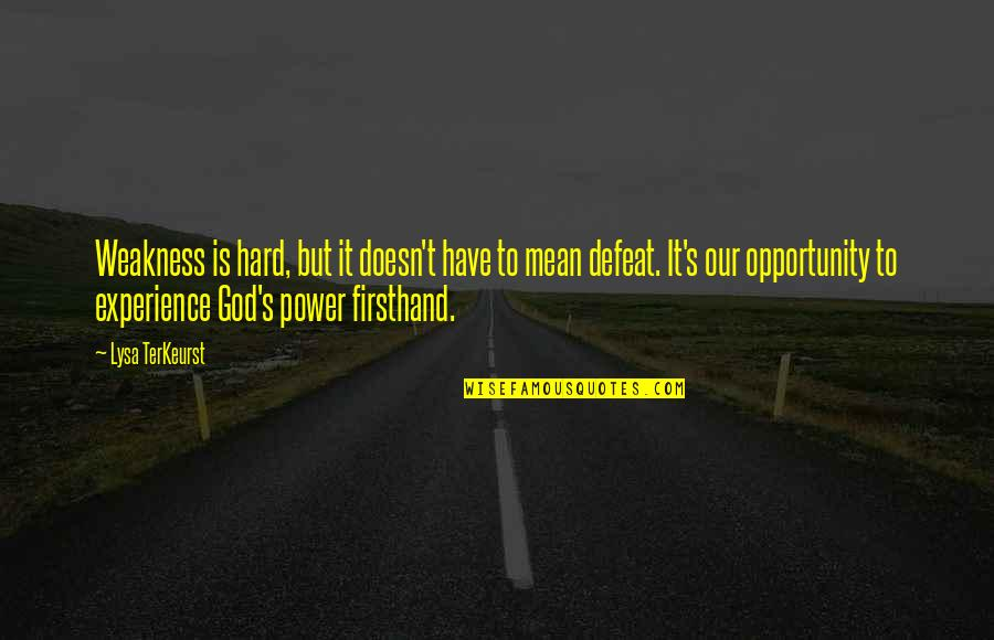 Weakness And Power Quotes By Lysa TerKeurst: Weakness is hard, but it doesn't have to