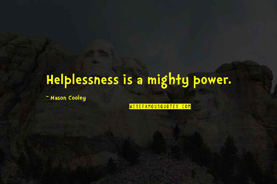Weakness And Power Quotes By Mason Cooley: Helplessness is a mighty power.