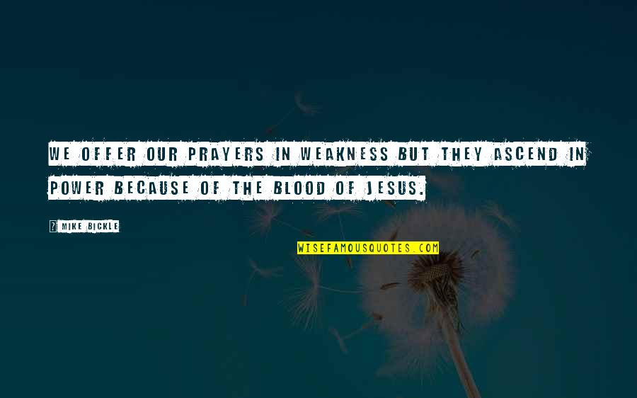Weakness And Power Quotes By Mike Bickle: We offer our prayers in weakness but they