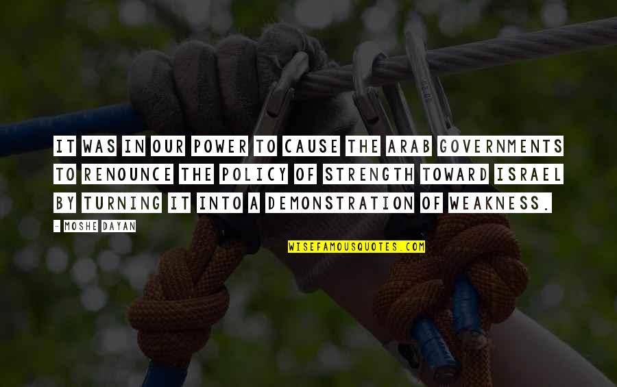 Weakness And Power Quotes By Moshe Dayan: It was in our power to cause the