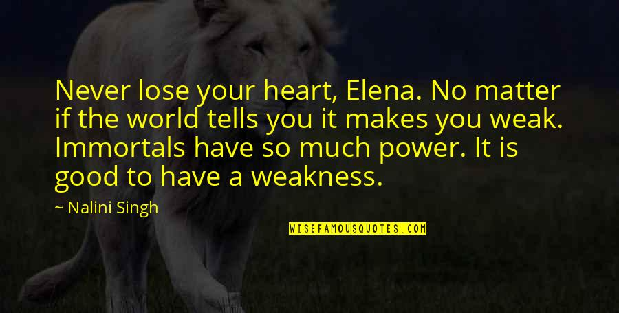 Weakness And Power Quotes By Nalini Singh: Never lose your heart, Elena. No matter if