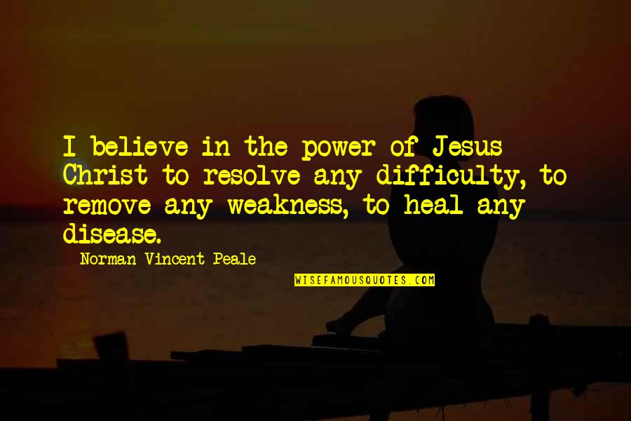 Weakness And Power Quotes By Norman Vincent Peale: I believe in the power of Jesus Christ
