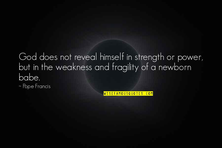 Weakness And Power Quotes By Pope Francis: God does not reveal himself in strength or