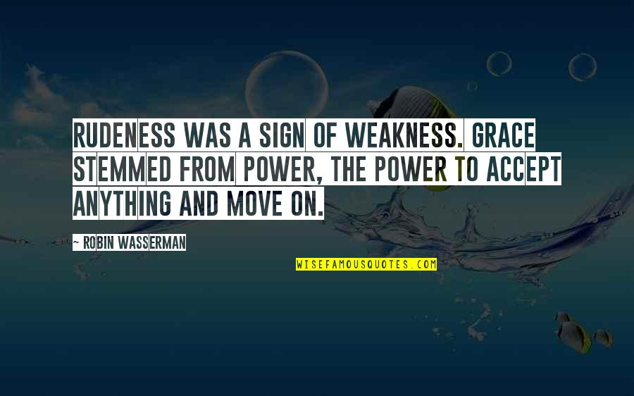 Weakness And Power Quotes By Robin Wasserman: Rudeness was a sign of weakness. Grace stemmed