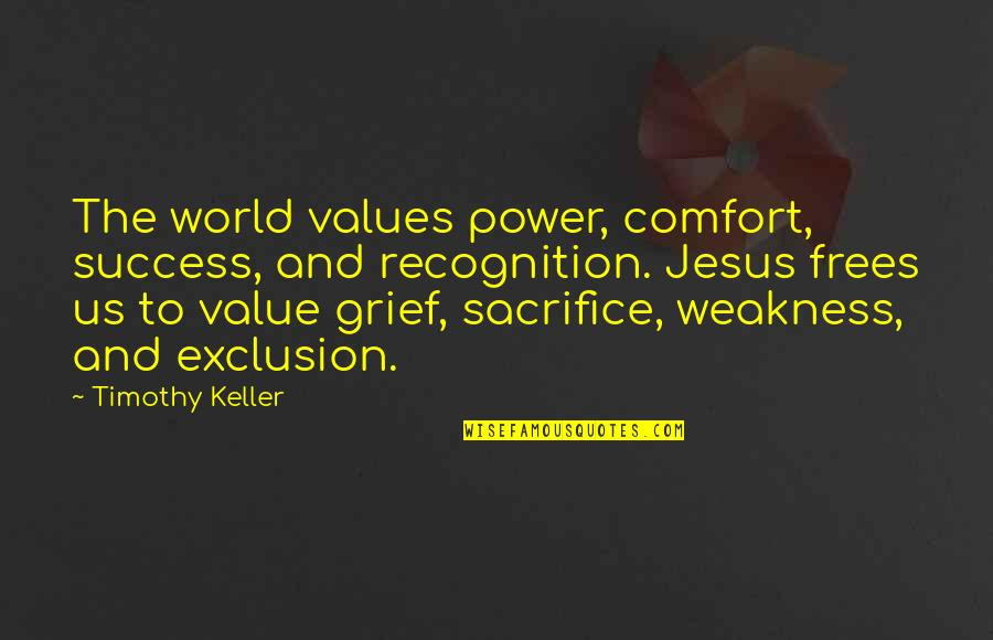 Weakness And Power Quotes By Timothy Keller: The world values power, comfort, success, and recognition.