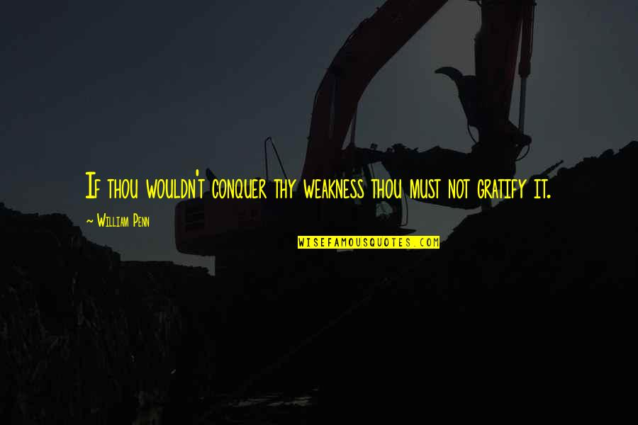 Weakness And Power Quotes By William Penn: If thou wouldn't conquer thy weakness thou must