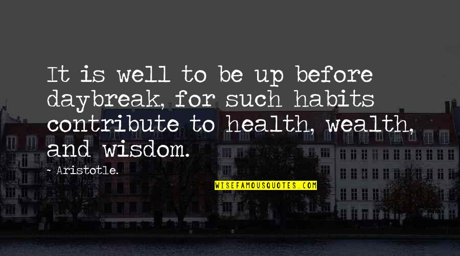 Wealth And Health Quotes By Aristotle.: It is well to be up before daybreak,