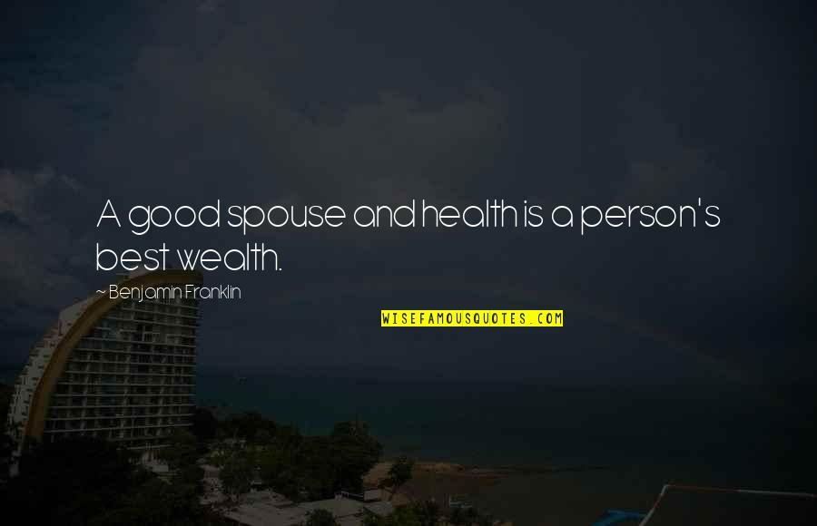 Wealth And Health Quotes By Benjamin Franklin: A good spouse and health is a person's