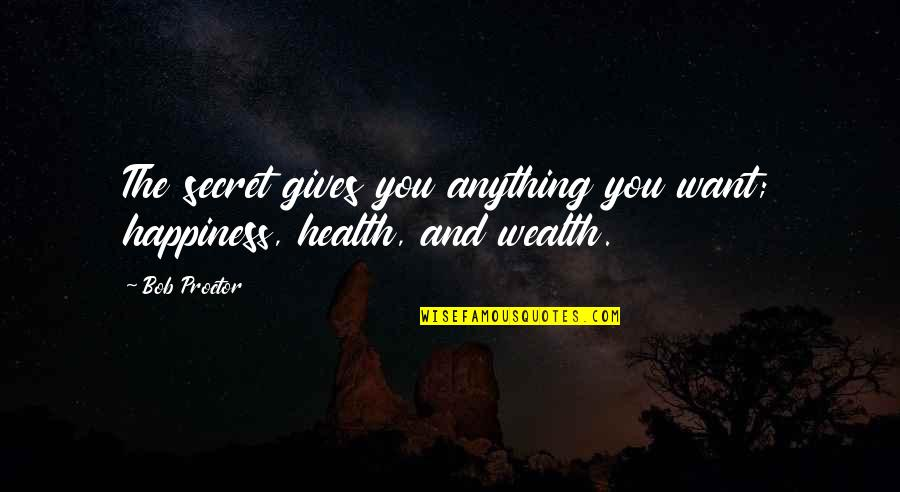 Wealth And Health Quotes By Bob Proctor: The secret gives you anything you want; happiness,