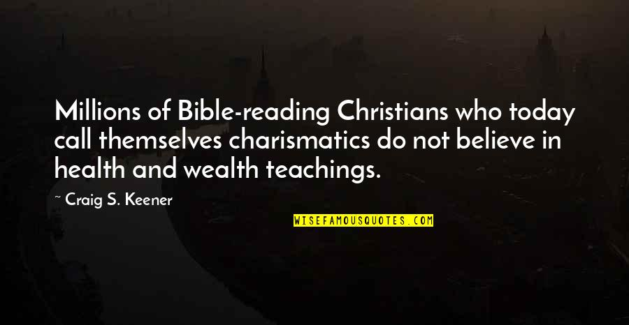 Wealth And Health Quotes By Craig S. Keener: Millions of Bible-reading Christians who today call themselves