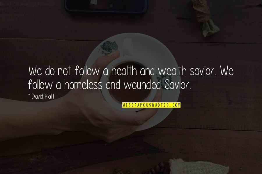 Wealth And Health Quotes By David Platt: We do not follow a health and wealth