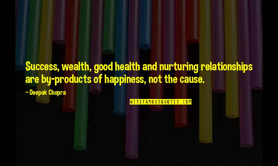 Wealth And Health Quotes By Deepak Chopra: Success, wealth, good health and nurturing relationships are