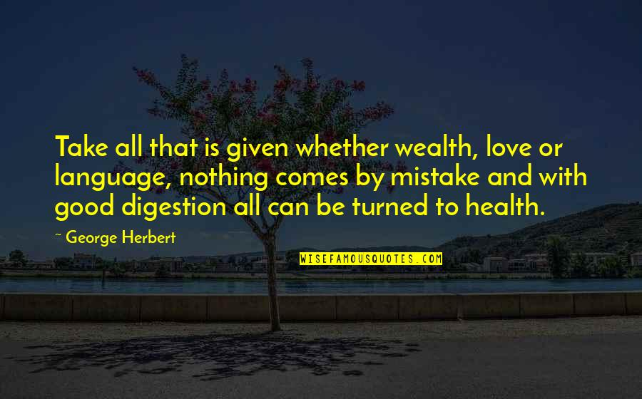 Wealth And Health Quotes By George Herbert: Take all that is given whether wealth, love
