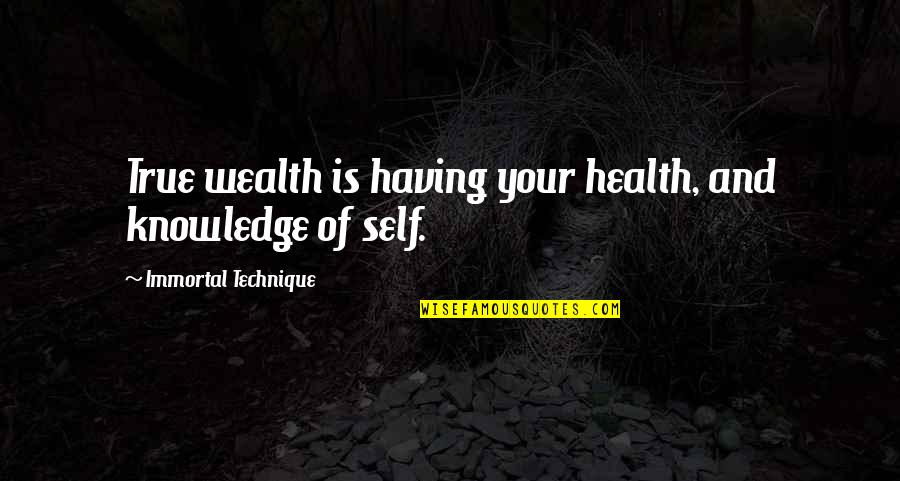 Wealth And Health Quotes By Immortal Technique: True wealth is having your health, and knowledge