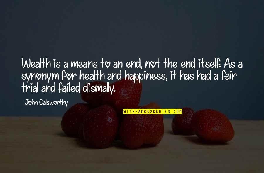 Wealth And Health Quotes By John Galsworthy: Wealth is a means to an end, not