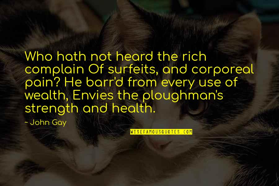 Wealth And Health Quotes By John Gay: Who hath not heard the rich complain Of