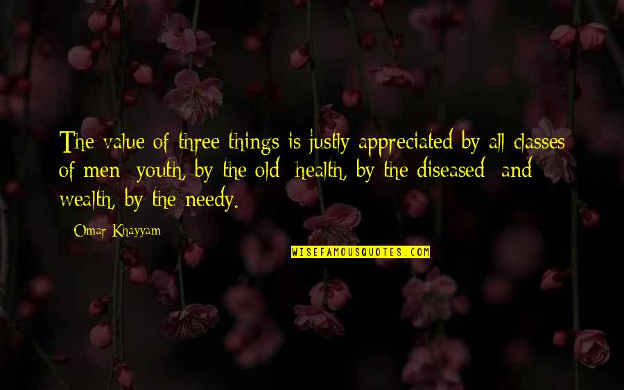 Wealth And Health Quotes By Omar Khayyam: The value of three things is justly appreciated