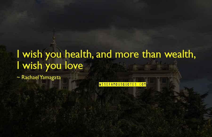 Wealth And Health Quotes By Rachael Yamagata: I wish you health, and more than wealth,