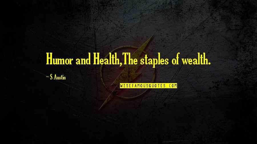 Wealth And Health Quotes By S Austin: Humor and Health,The staples of wealth.
