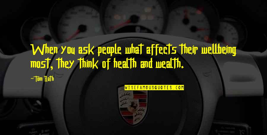 Wealth And Health Quotes By Tom Rath: When you ask people what affects their wellbeing