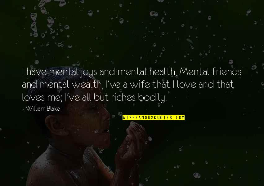 Wealth And Health Quotes By William Blake: I have mental joys and mental health, Mental