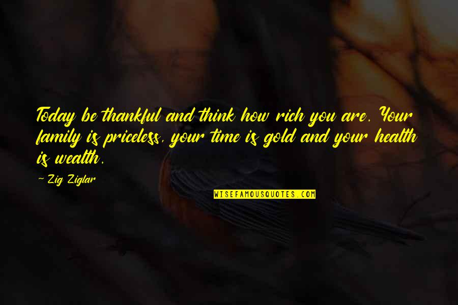 Wealth And Health Quotes By Zig Ziglar: Today be thankful and think how rich you