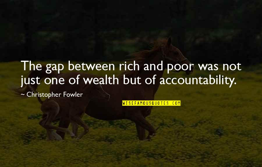 Wealth Gap Quotes By Christopher Fowler: The gap between rich and poor was not