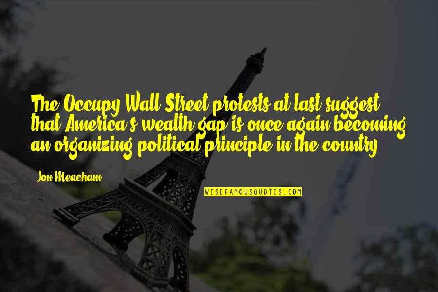 Wealth Gap Quotes By Jon Meacham: The Occupy Wall Street protests at last suggest
