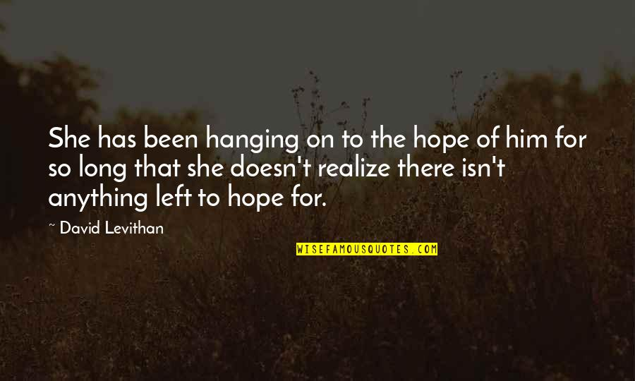 Wealth In The Necklace Quotes By David Levithan: She has been hanging on to the hope